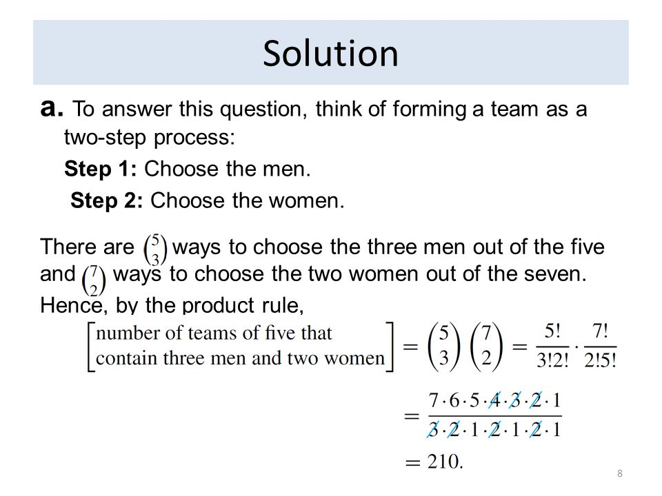 Solution a. To answer this question, think of forming a team as a two-step process: Step 1: Choose the men.