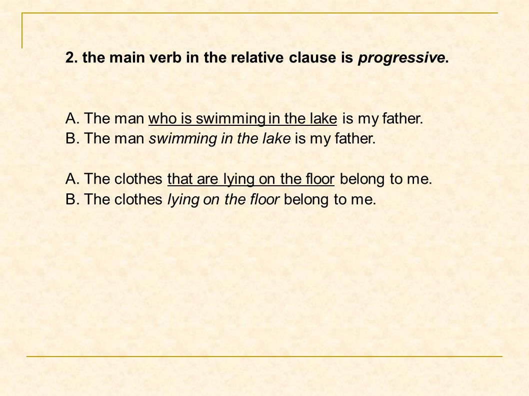 2. the main verb in the relative clause is progressive.
