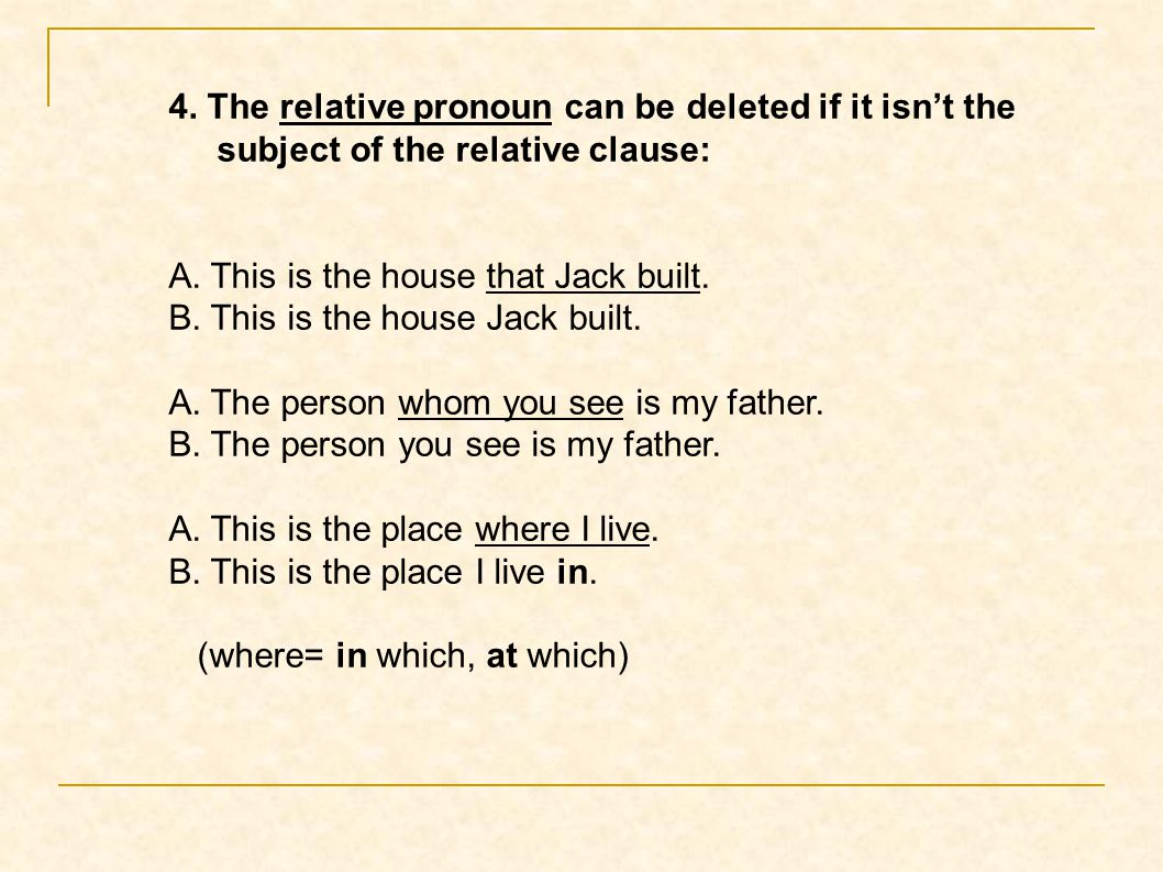 4. The relative pronoun can be deleted if it isn't the