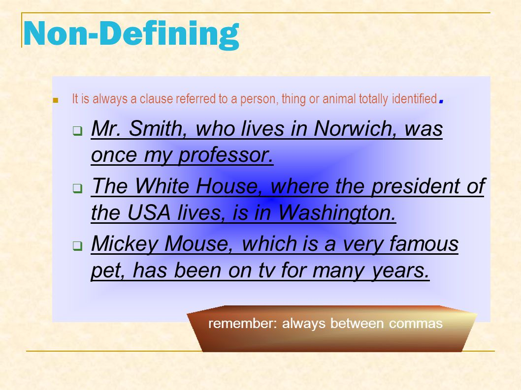 Non-Defining Mr. Smith, who lives in Norwich, was once my professor.