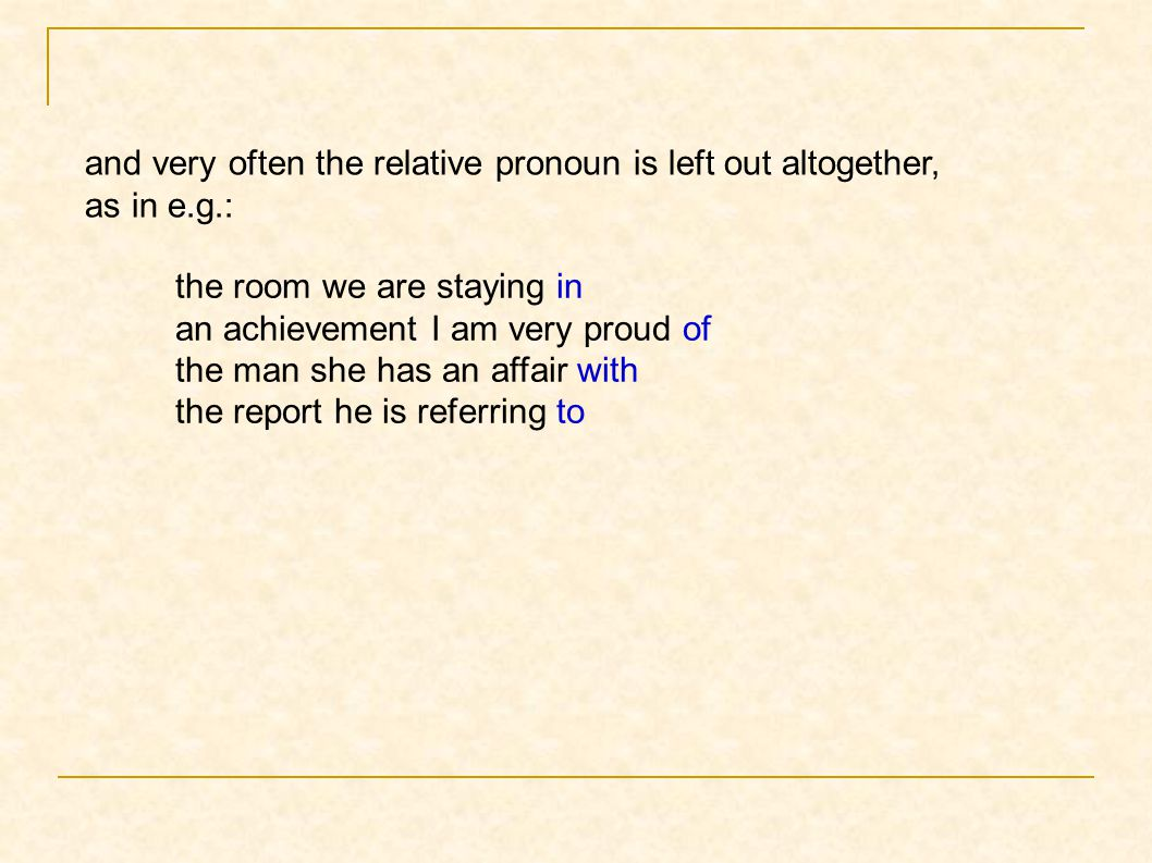 and very often the relative pronoun is left out altogether,