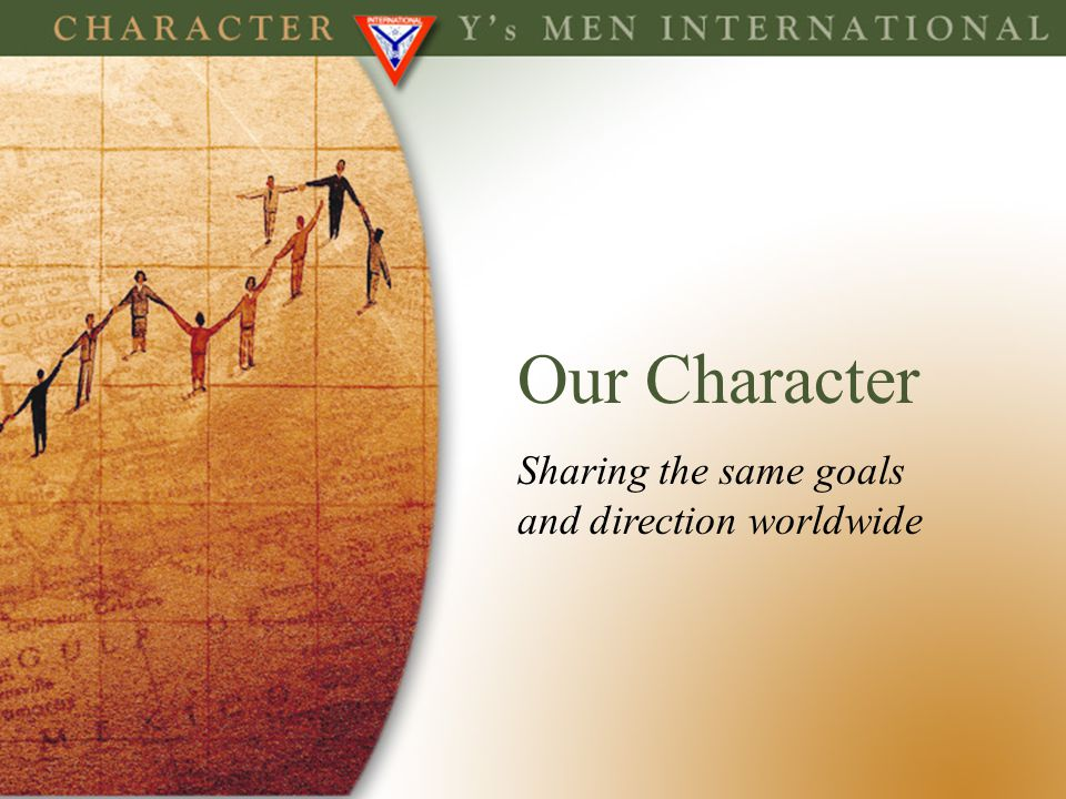 Our Character Sharing the same goals and direction worldwide