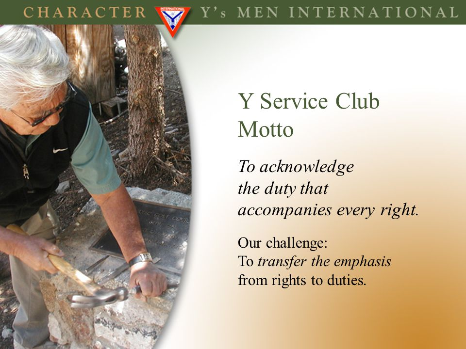 Y Service Club Motto To acknowledge the duty that