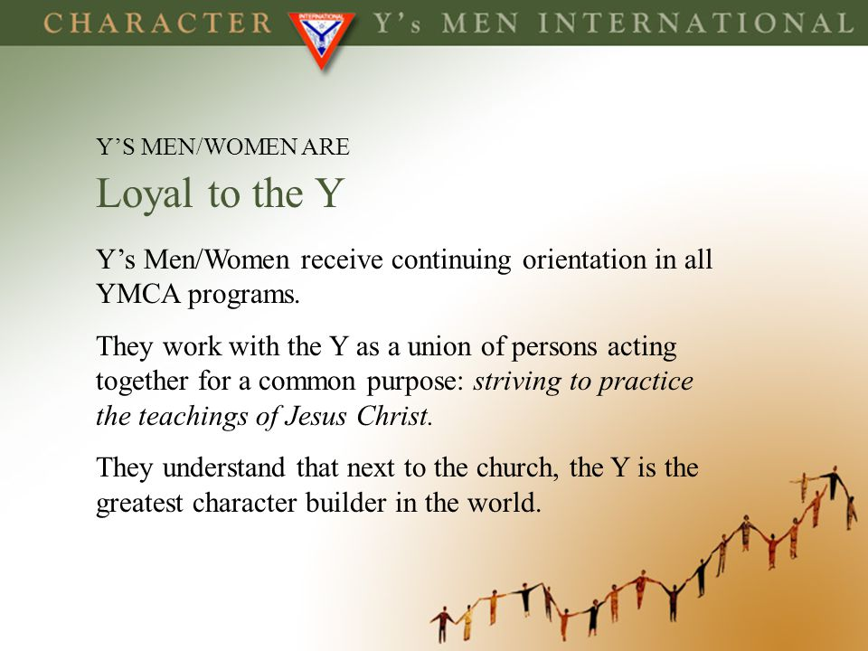 Loyal to the Y Y's Men/Women receive continuing orientation in all