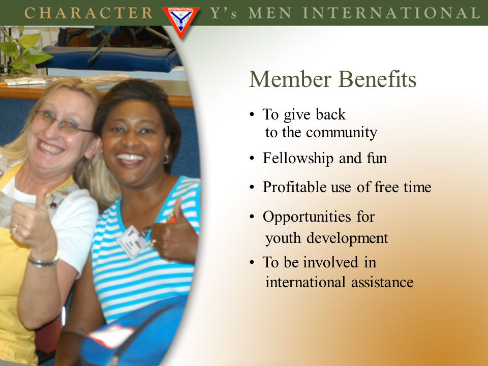 Member Benefits To give back to the community Fellowship and fun