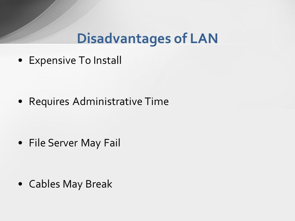 Disadvantages of LAN Expensive To Install Requires Administrative Time