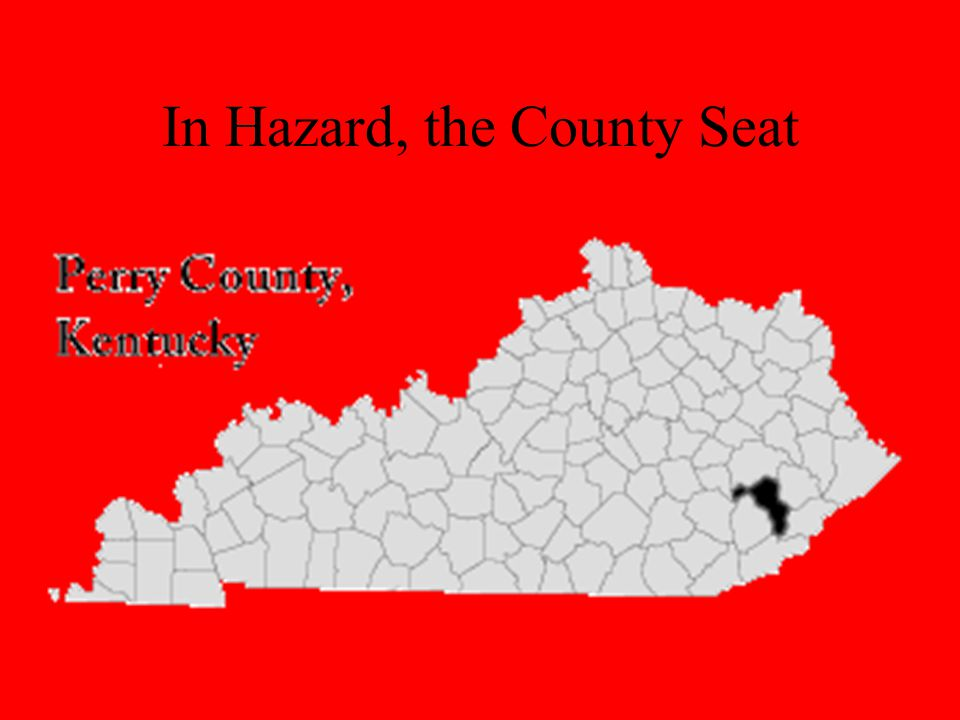 In Hazard, the County Seat
