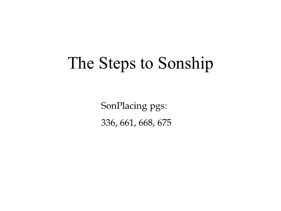 The Steps to Sonship SonPlacing pgs: 336, 661, 668, 675