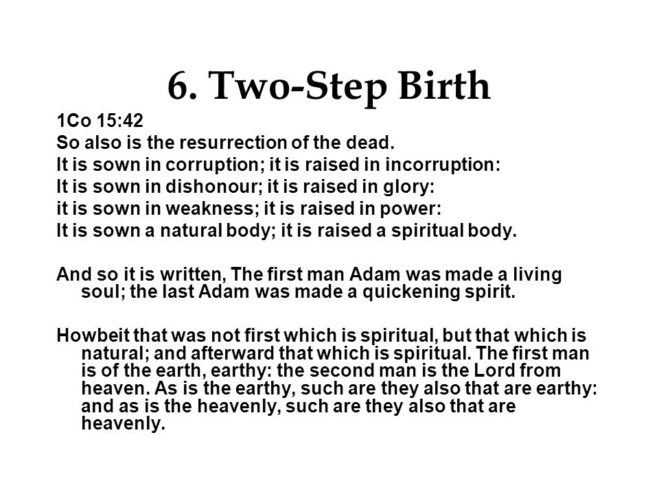 6. Two-Step Birth 1Co 15:42 So also is the resurrection of the dead.