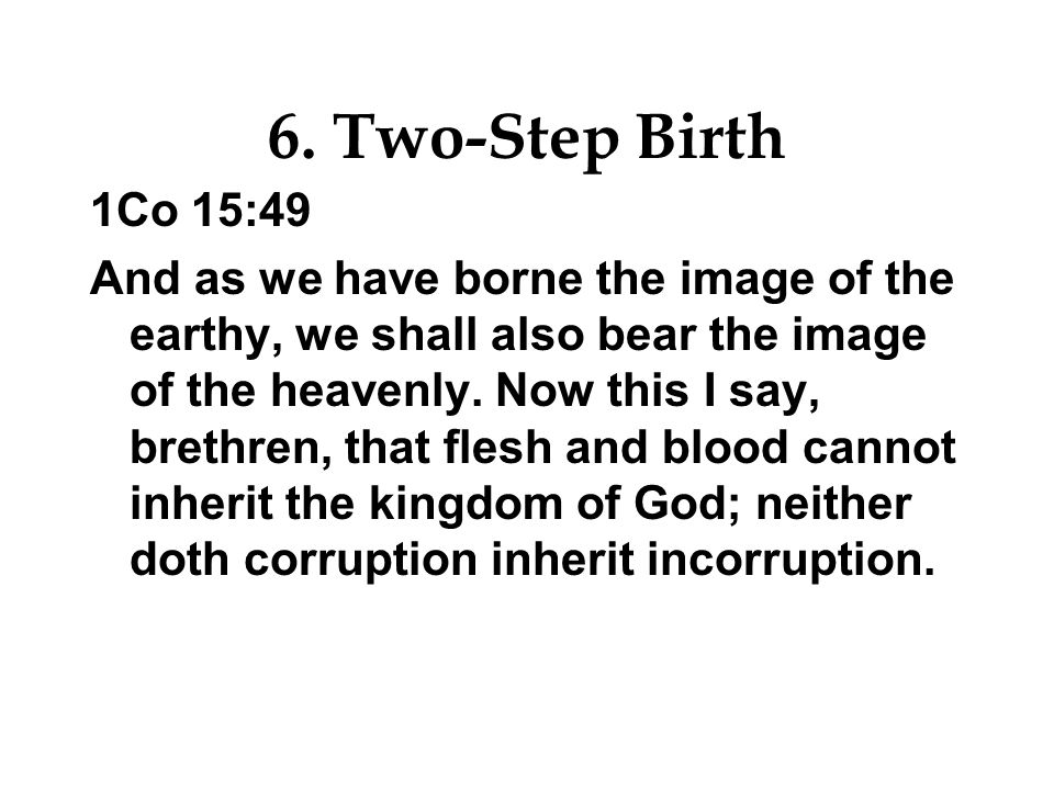 6. Two-Step Birth 1Co 15:49.
