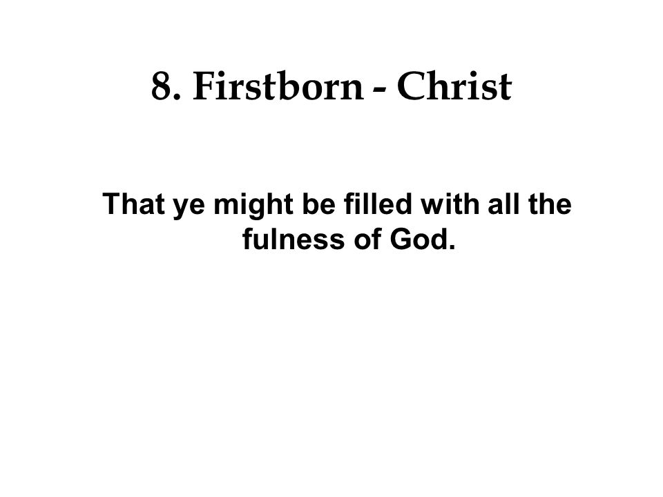 That ye might be filled with all the fulness of God.
