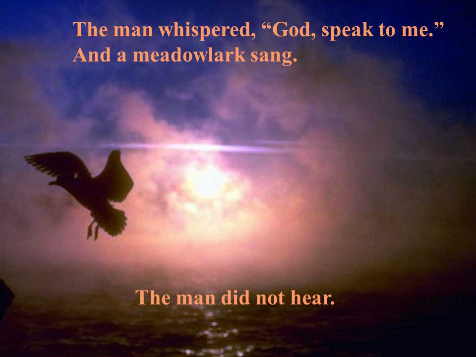 The man whispered, God, speak to me.