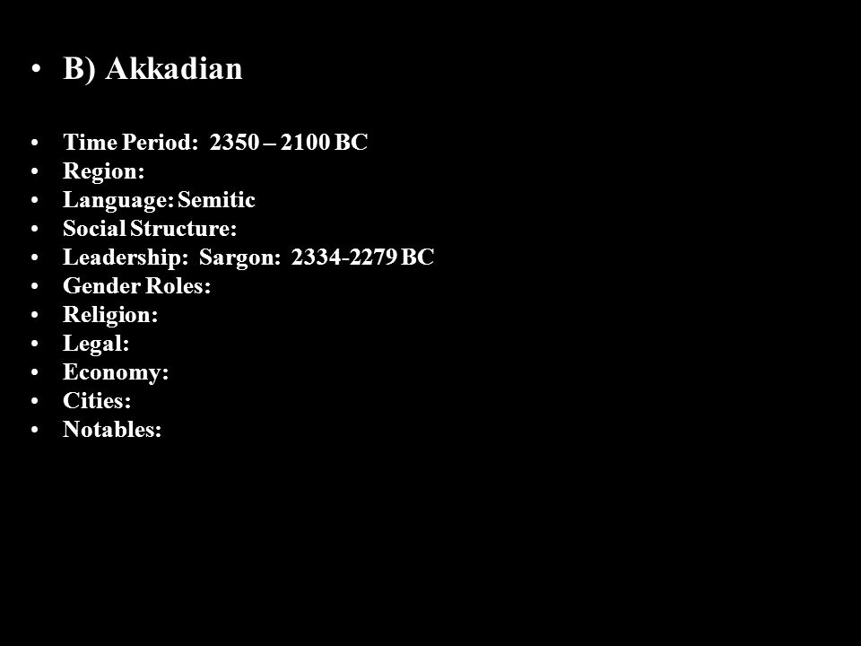 B) Akkadian Time Period: 2350 – 2100 BC Region: Language: Semitic