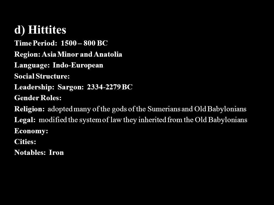 d) Hittites Time Period: 1500 – 800 BC Region: Asia Minor and Anatolia