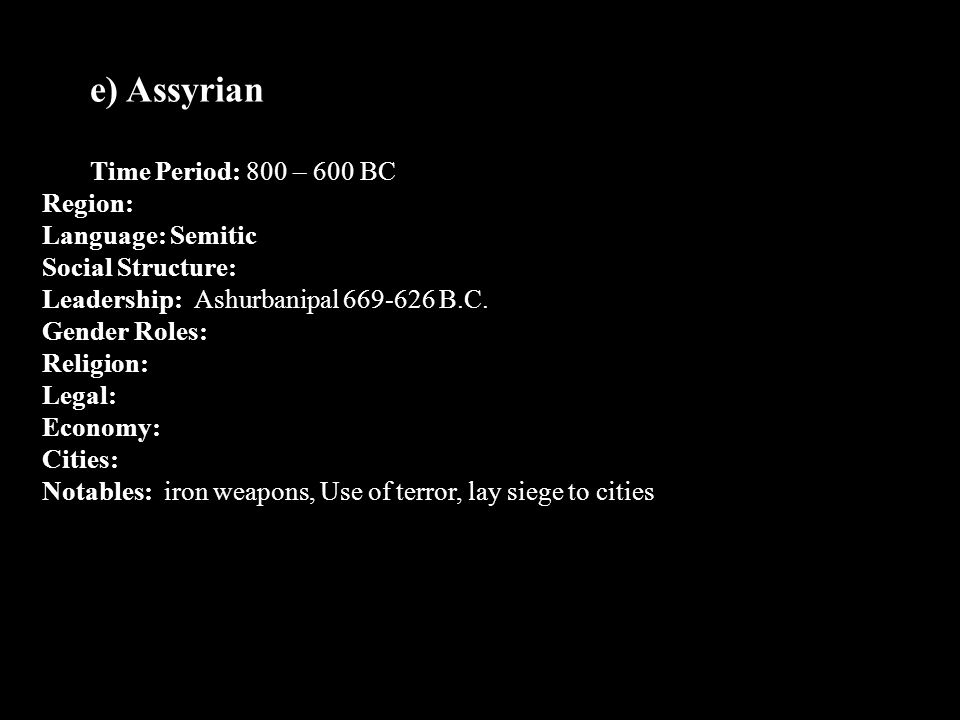 e) Assyrian Time Period: 800 – 600 BC Region: Language: Semitic