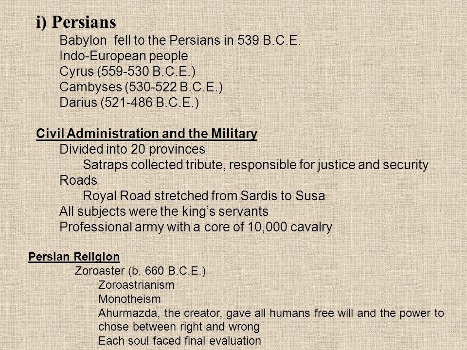 i) Persians Babylon fell to the Persians in 539 B.C.E.