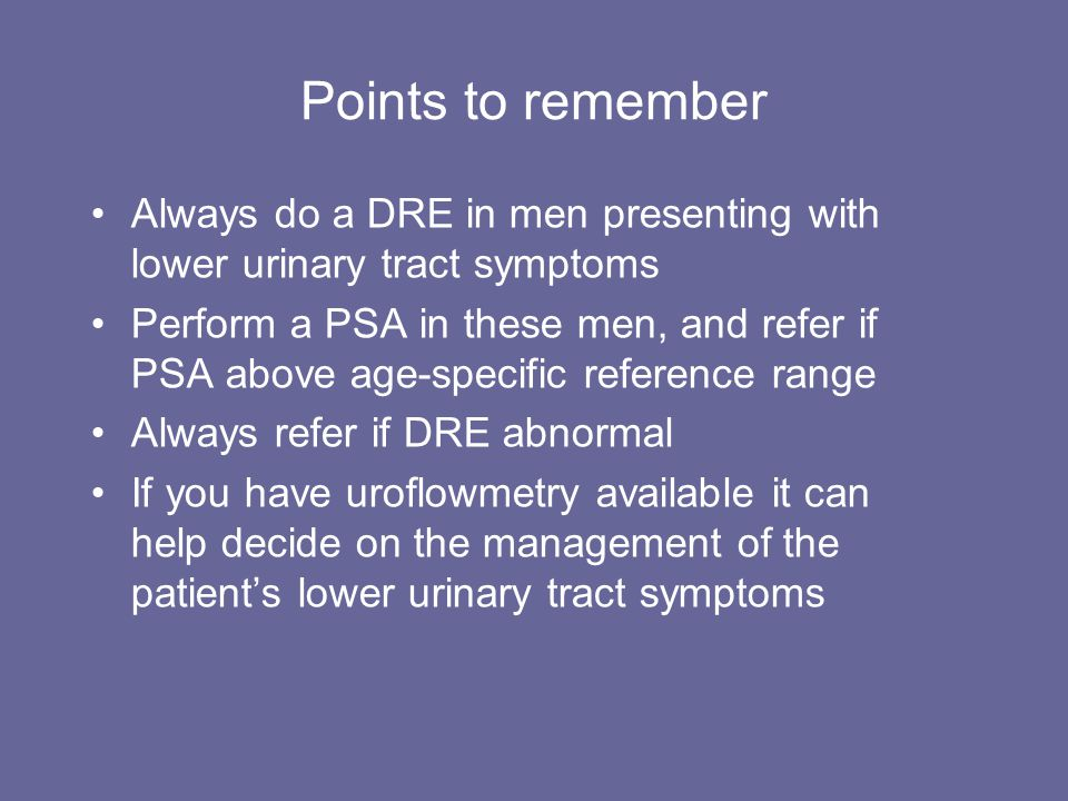 Points to remember Always do a DRE in men presenting with lower urinary tract symptoms.
