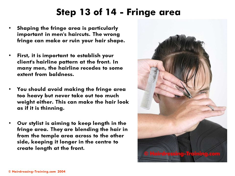 Step 13 of 14 - Fringe area Shaping the fringe area is particularly important in men s haircuts. The wrong fringe can make or ruin your hair shape.