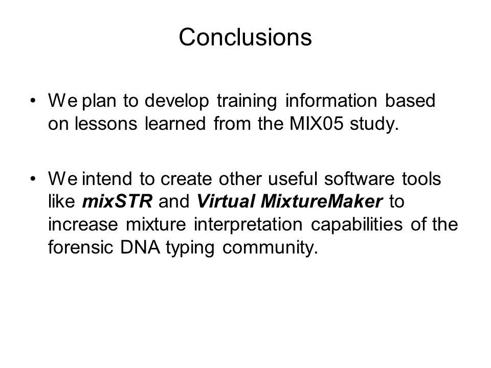 Conclusions We plan to develop training information based on lessons learned from the MIX05 study.