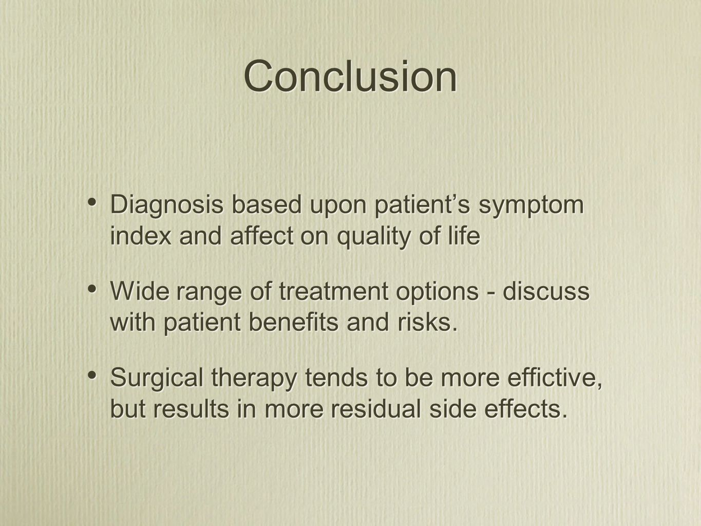 Conclusion Diagnosis based upon patient's symptom index and affect on quality of life.