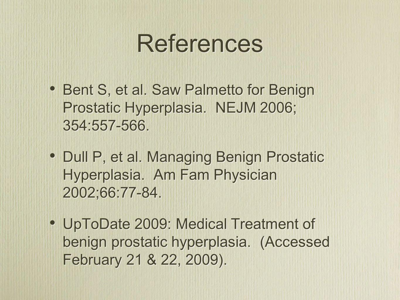 References Bent S, et al. Saw Palmetto for Benign Prostatic Hyperplasia. NEJM 2006; 354:557-566.