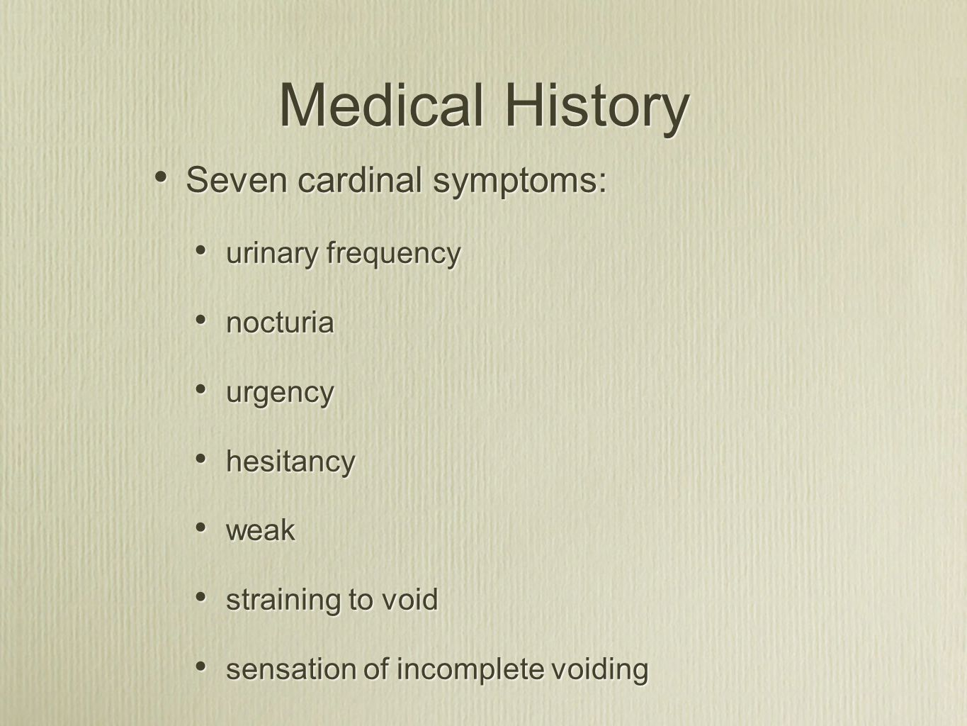 Medical History Seven cardinal symptoms: urinary frequency nocturia