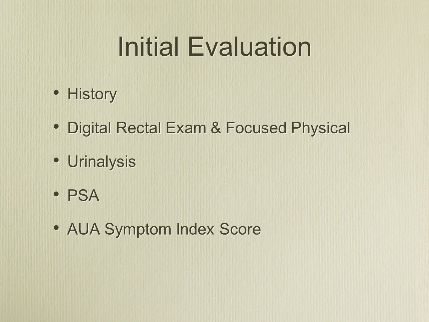 Initial Evaluation History Digital Rectal Exam & Focused Physical