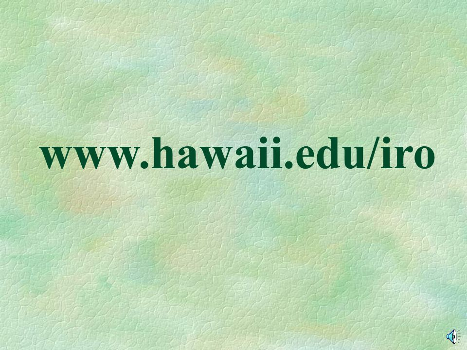 www.hawaii.edu/iro That address is: www.hawaii.edu/iro.