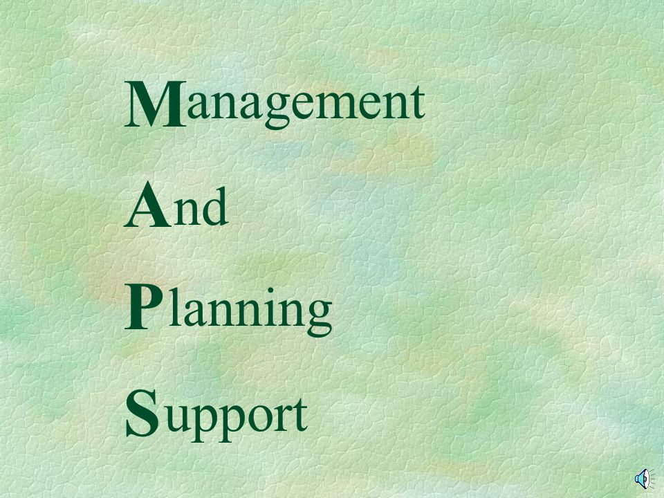 M A P S anagement nd lanning And Planning Support MAPS stands for: