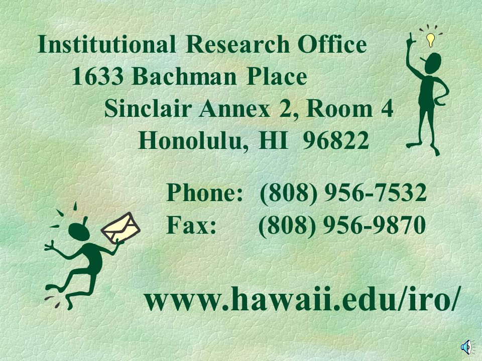 www.hawaii.edu/iro/ Institutional Research Office 1633 Bachman Place