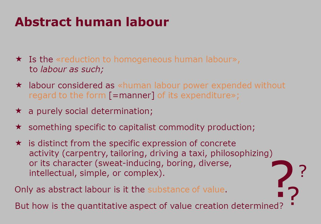 Abstract human labour Is the «reduction to homogeneous human labour», to labour as such;