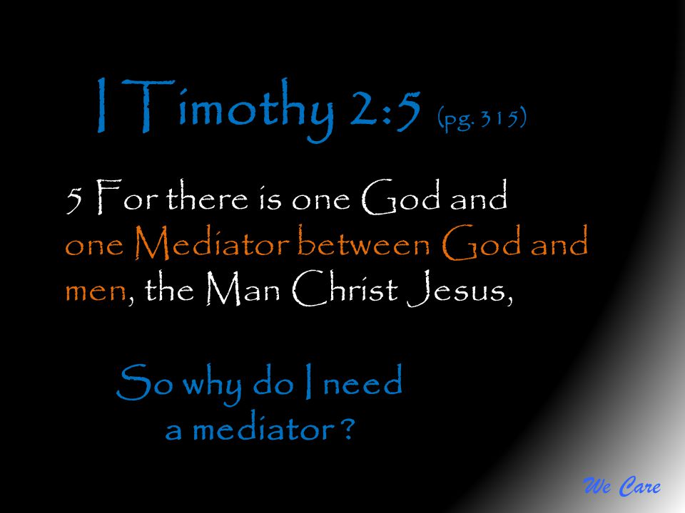 I Timothy 2:5 (pg. 315) 5 For there is one God and