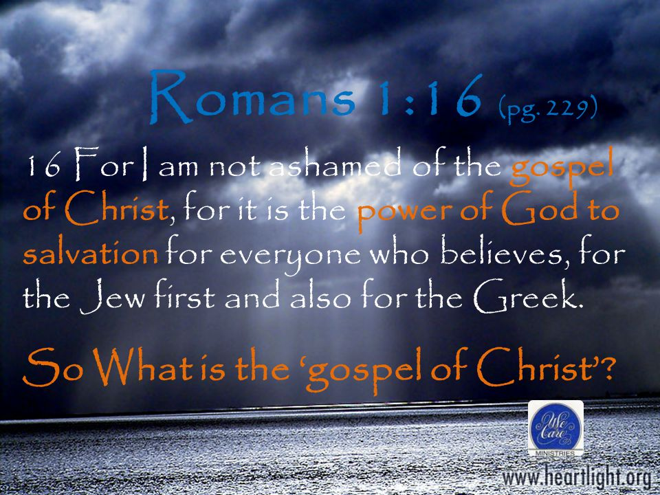 Romans 1:16 (pg. 229) So What is the 'gospel of Christ'