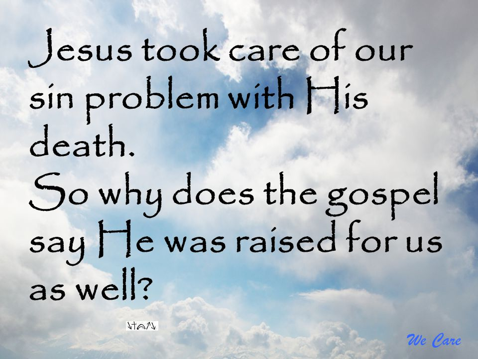 Jesus took care of our sin problem with His death.