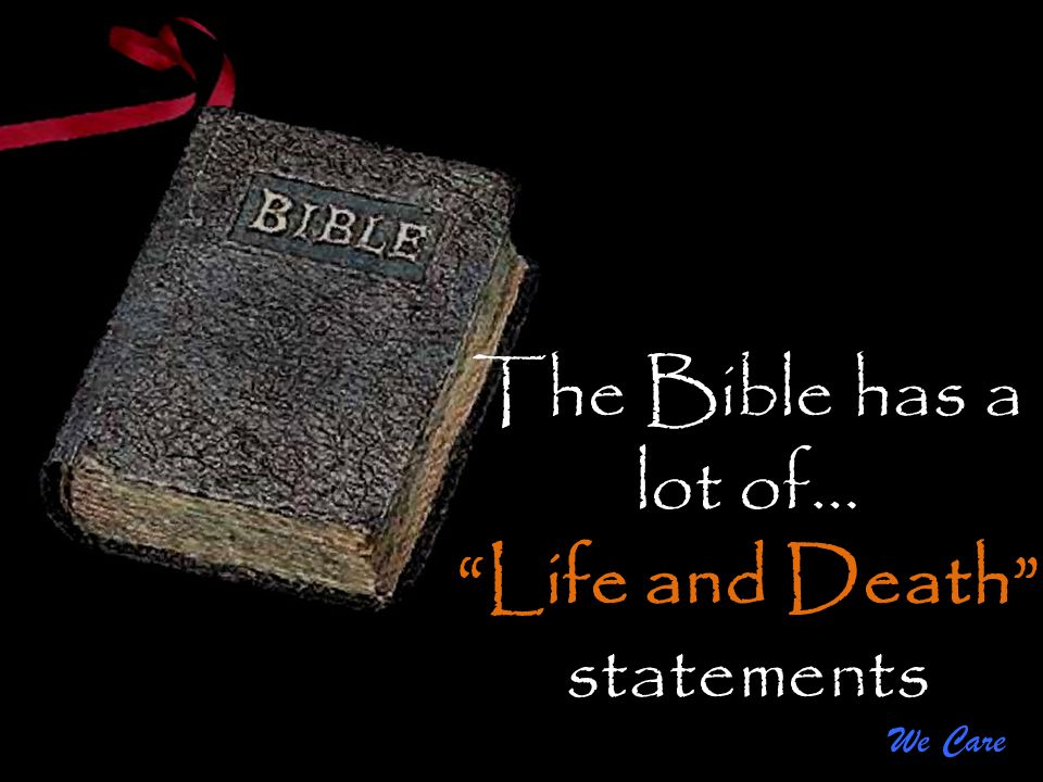 The Bible has a lot of… Life and Death statements We Care