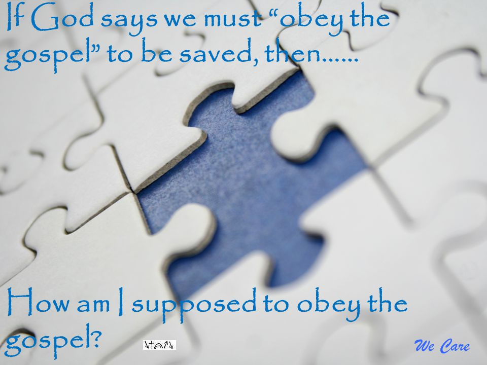 If God says we must obey the gospel to be saved, then……
