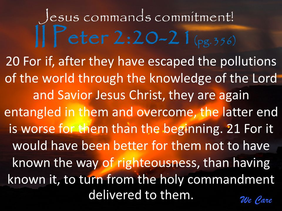 II Peter 2:20-21(pg. 356) Jesus commands commitment!