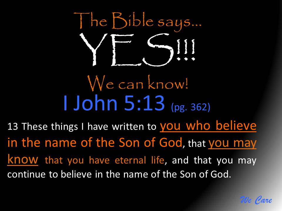 YES!!! I John 5:13 (pg. 362) The Bible says… We can know!