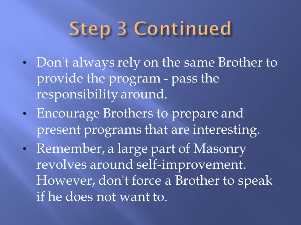 Step 3 Continued Don t always rely on the same Brother to provide the program - pass the responsibility around.