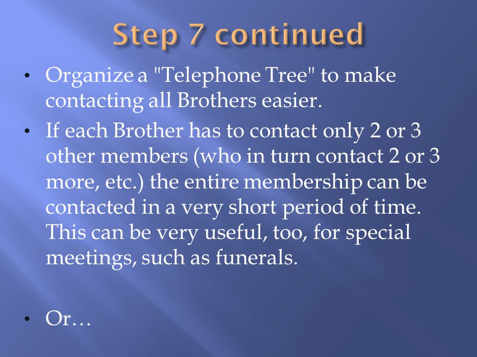 Step 7 continued Organize a Telephone Tree to make contacting all Brothers easier.