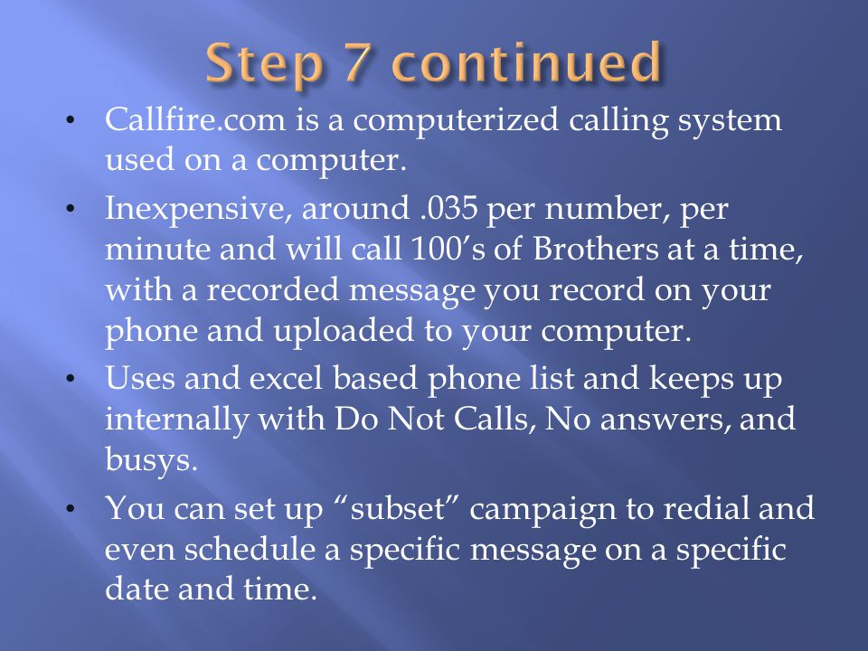 Step 7 continued Callfire.com is a computerized calling system used on a computer.