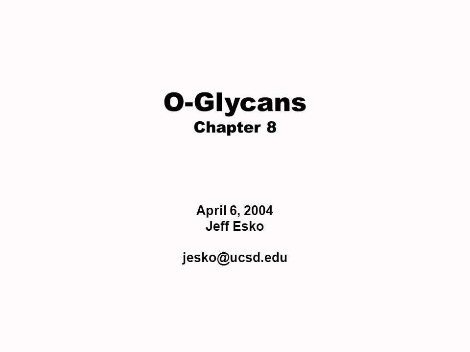 O-Glycans Chapter 8 April 6, 2004 Jeff Esko