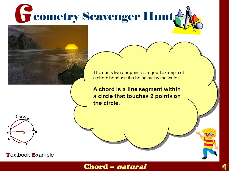 The sun's two endpoints is a good example of a chord because it is being cut by the water.