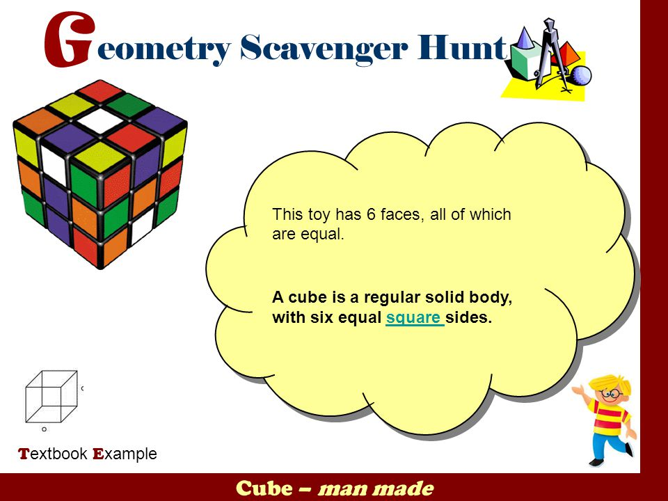 Cube – man made This toy has 6 faces, all of which are equal.