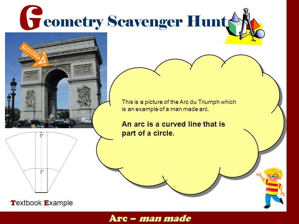 Arc – man made An arc is a curved line that is part of a circle.