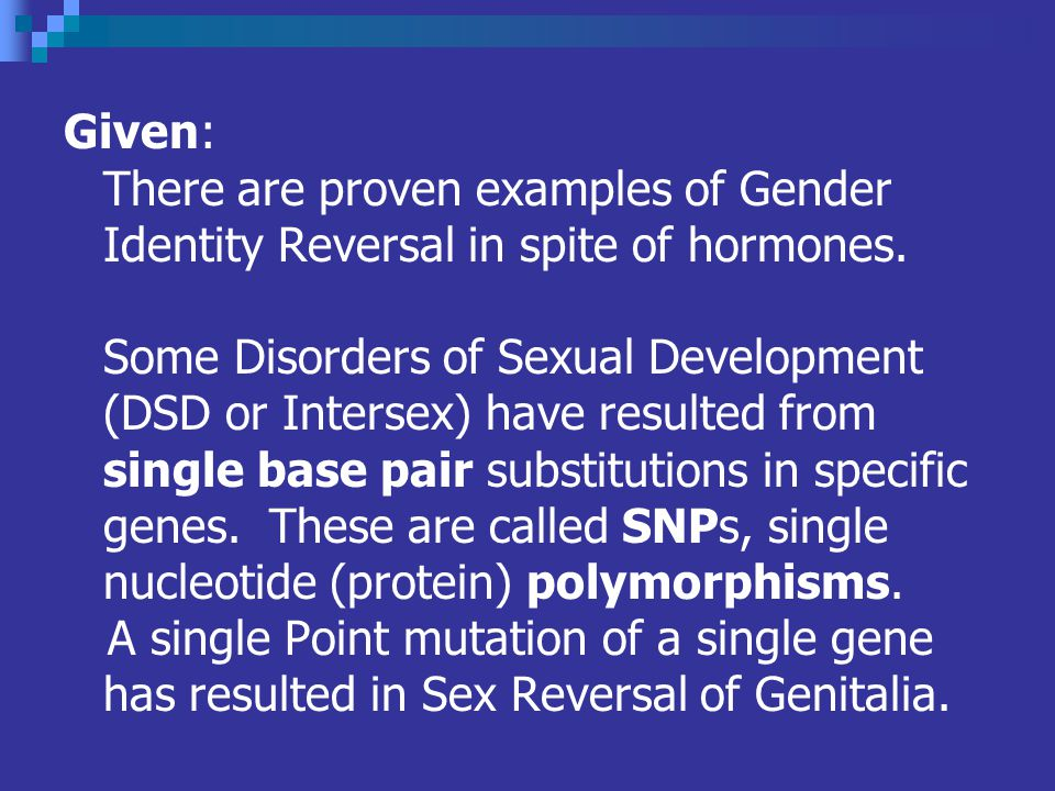 Given: There are proven examples of Gender Identity Reversal in spite of hormones.