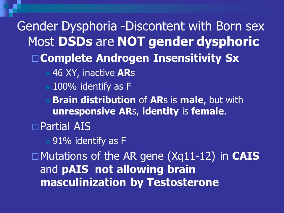 Gender Dysphoria -Discontent with Born sex Most DSDs are NOT gender dysphoric