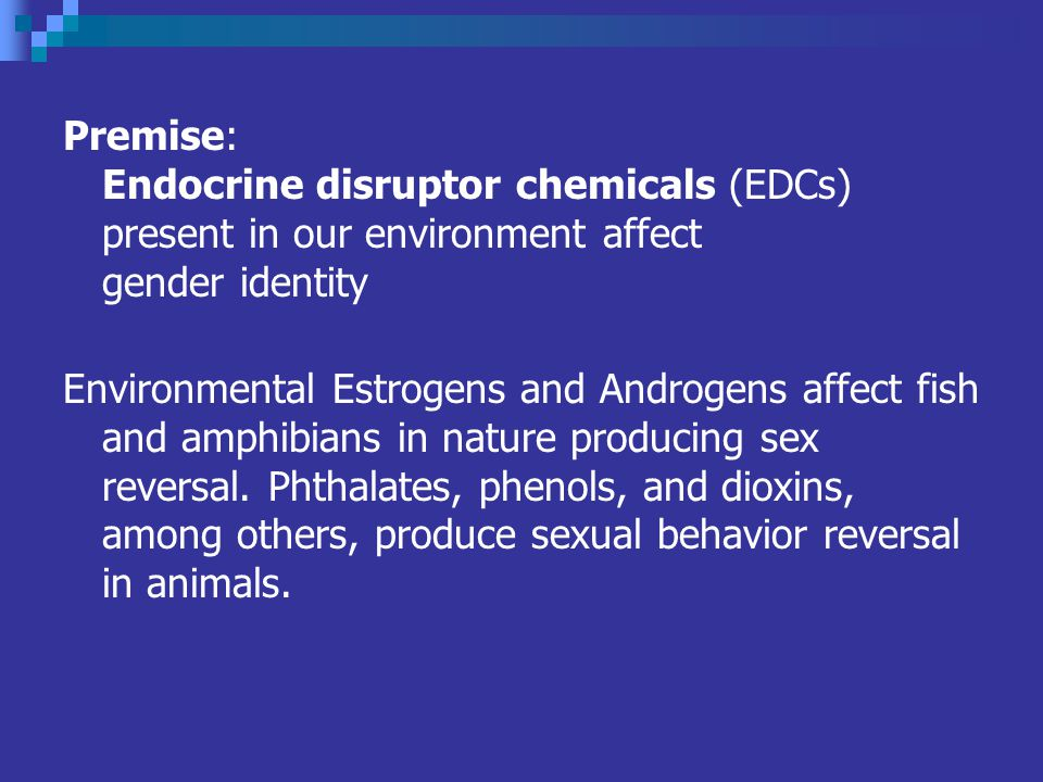 Premise: Endocrine disruptor chemicals (EDCs) present in our environment affect gender identity.