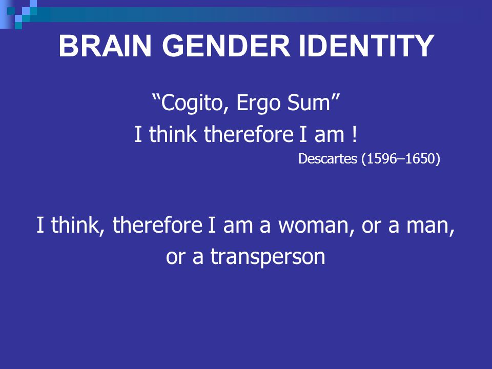 I think, therefore I am a woman, or a man,