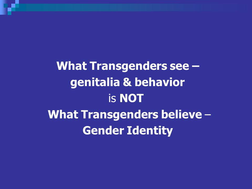 What Transgenders see – genitalia & behavior is NOT